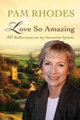 Love So Amazing: 40 reflections on my favourite hymns - eBook