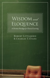 Wisdom and Eloquence: A Christian Paradigm for Classical Learning - eBook