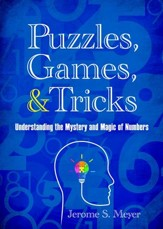 Puzzles, Games and Tricks, Understanding the Mystery and Magic of Numbers