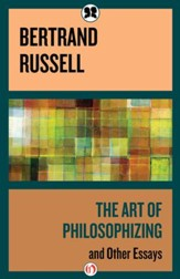 The Art of Philosophizing: and Other Essays - eBook