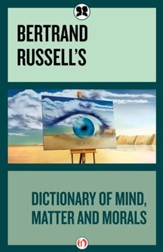 Bertrand Russell's Dictionary of Mind Matter and Morals - eBook