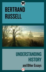 Understanding History: and Other Essays - eBook