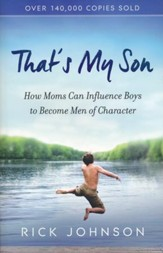 That's My Son, How Moms Can Influence Boys to Become Men of Character to Become Men of Character