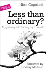 Less Than Ordinary?: My Journey Into Finding My True Self
