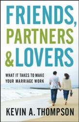 Friends, Partners, and Lovers: What It Takes to Make Your Marriage Work - Slightly Imperfect