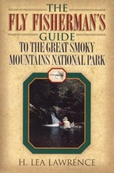 The Fly Fisherman's Guide to the Great Smoky Mountains National Park