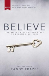 Believe, NKJV: Living the Story of the Bible to Become Like Jesus - eBook