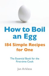 How to Boil an Egg: 184 Simple Recipes for One - The Essential Book for the First-Time Cook / Digital original - eBook