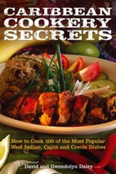 Caribbean Cookery Secrets: How to Cook 100 of the Most Popular West Indian, Cajun and Creole Dishes / Digital original - eBook
