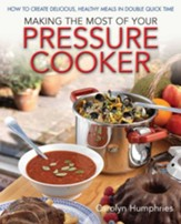 Making The Most Of Your Pressure Cooker: How To Create Healthy Meals In Double Quick Time / Digital original - eBook