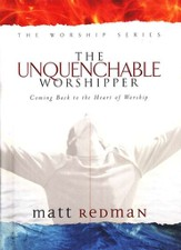 The Unquenchable Worshipper: Coming Back to the Heart of Worship - Slightly Imperfect