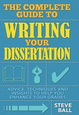 The Complete Guide To Writing Your Dissertation: Advice, techniques and insights to help you enhance your grades / Digital original - eBook