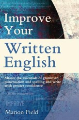 Improve Your Written English: Master the essentials of grammar, punctuation and spelling and write with greater confidence / Digital original - eBook