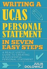 Writing a UCAS Personal Statement in Seven Easy Steps: A really useful guide to creating a successful personal statement / Digital original - eBook
