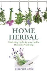 Home Herbal: Cultivating Herbs for Your Health, Home and Wellbeing / Digital original - eBook