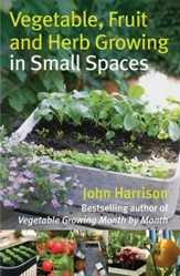 Vegetable, Fruit and Herb Growing in Small Spaces / Digital original - eBook