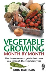 Vegetable Growing Month-by-Month: The down-to-earth guide that takes you through the vegetable year / Digital original - eBook