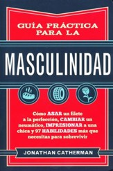Guía Práctica para la Masculinidad  (The Manual to Manhood)