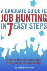 A Graduate Guide to Job Hunting in Seven Easy Steps: How to find your first job after university / Digital original - eBook