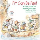 Fit Can Be Fun!: A Kid's Guide to Healthy Choices / Digital original - eBook