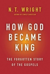 How God Became King: The Forgotten Story of the Gospels [Hardcover]