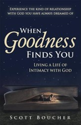 When Goodness Finds You: Living a Life of Intimacy with God - eBook