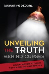 Unveiling the Truth Behind Curses: Biblical Answers to Curses, Their Causes, and Their Remedies - eBook
