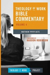 Theology of Work Bible Commentary, Volume 4: Matthew through Acts - eBook