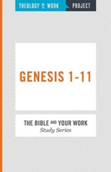 Theology of Work, The Bible and Your Work Study Series: Genesis 1-11 - eBook