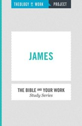 Theology of Work, The Bible and Your Work Study Series: James - eBook