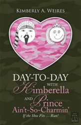 Day-to-Day With Kimberella and Prince Ain't-So-Charmin: If the Shoe Fits Run! - eBook