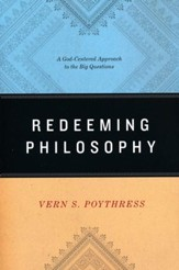 Redeeming Philosophy: A God-Centered Approach to the Big Questions - eBook