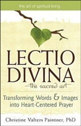 Lectio Divina -The Sacred Art: Transforming Words & Images into Heart-Centered Prayer