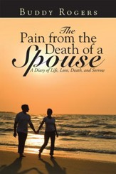 The Pain from the Death of a Spouse: A Diary of Life, Love, Death, and Sorrow - eBook