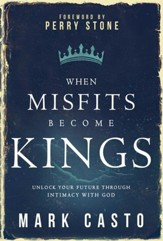 When Misfits Become Kings: Discover the Power of Intimacy with God - eBook