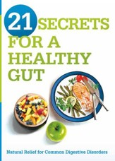 21 Secrets for A Healthy Gut: Natural Relief for Common Digestive Disorders - eBook