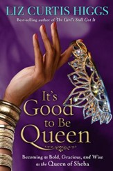 It's Good to Be Queen: Becoming as Bold, Gracious, and Wise as the Queen of Sheba - eBook