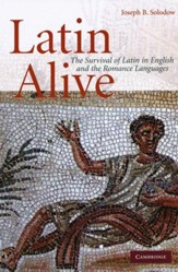Latin Alive: The Survival of Latin in English and Romance Languages