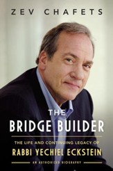 The Bridge Builder: The Life and Legacy of Rabbi Yechiel Eckstein - eBook