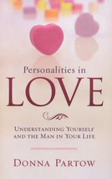 Personalities in Love: Understanding the Man in Your Life