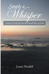 Simply a Whisper: Learn to Listen for the Still Small Voice of God - eBook