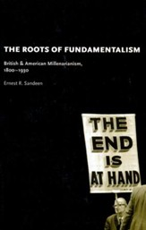The Roots of Fundamentalism: British and American Millenarianism, 1800-1930