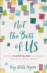 Not the Boss of Us: Putting Overwhelmed in Its Place in a Do-All, Be-All World