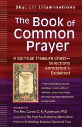 The Book of Common Prayer: A Spiritual Treasure Chest-Selections Annotated & Explained