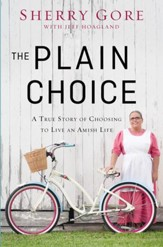 The Plain Choice: A True Story of Choosing to Live an Amish Life - eBook
