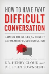 How to Have That Difficult Conversation: Gaining the Skills for Honest and Meaningful Communication - eBook
