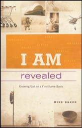 I AM Revealed: Knowing God on a First-Name Basis