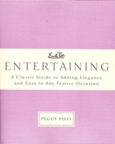 Emily Post's Entertaining: A Classic Guide to Adding Elegance and Ease to Any Festive Occasion