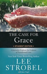 The Case for Grace Student Edition: A Journalist Explores the Evidence of Transformed Lives