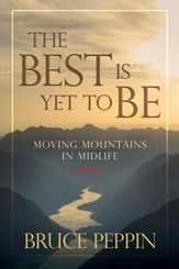 The Best Is Yet to Be: Moving Mountains in Midlife - eBook